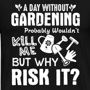 A Day Without Gardening Shirt - Men's Premium T-Shirt