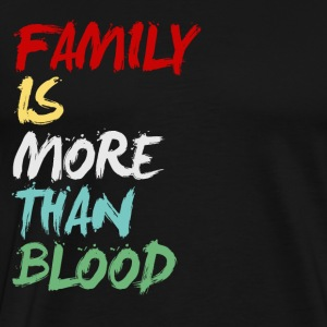 Family Is More Than Blood - Men's Premium T-Shirt