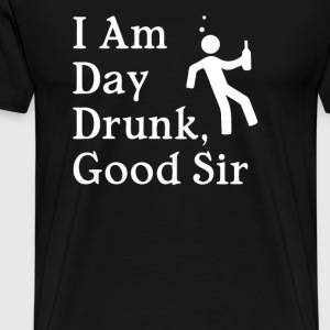 I Am Day Drunk Good Sir - Men's Premium T-Shirt
