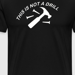 This Is Not A Drill - Men's Premium T-Shirt