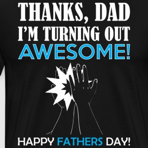 Thanks Dad Turning Out Awesome Happy Fathers Day - Men's Premium T-Shirt