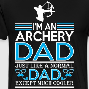 Im An Archery Dad Like Normal Dad Except Cooler - Men's Premium T-Shirt