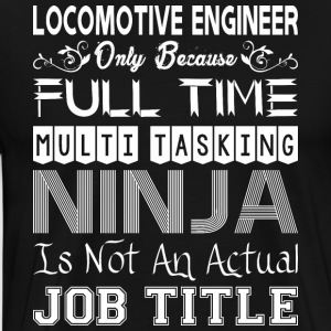 Locomotive Enginer FullTime Multitasking Ninja Job - Men's Premium T-Shirt