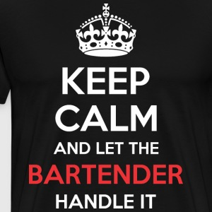 Keep Calm And Let Bartender Handle It - Men's Premium T-Shirt