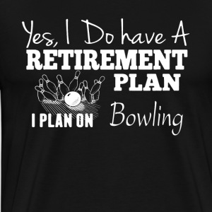 Retirement Plan On Bowling Tee Shirt - Men's Premium T-Shirt