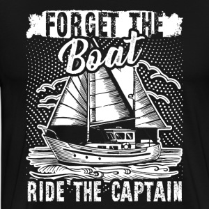 FORGET THE BOAT RIDE THE CAPTAIN SHIRT - Men's Premium T-Shirt