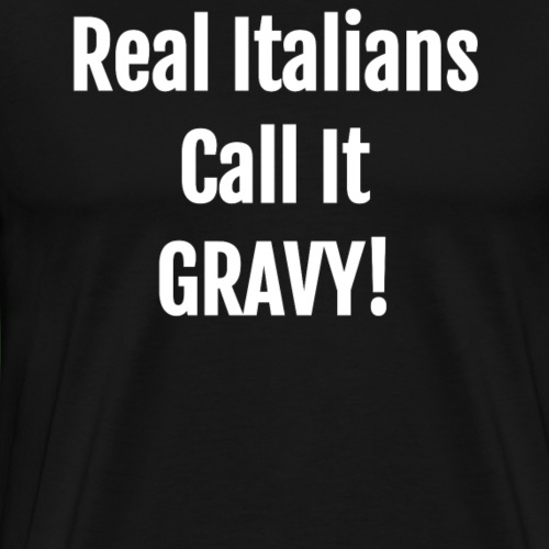 Italian Gifts - Real Italians Call It Gravy! - Men's Premium T-Shirt