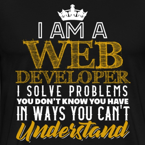 I AM A WEB DEVELOPER I SOLVE PROBLEMS - Men's Premium T-Shirt