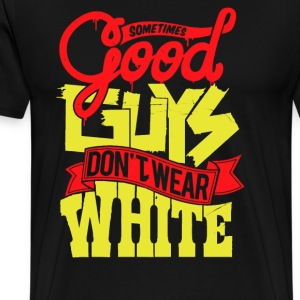 Some times good guys don't wear white - Men's Premium T-Shirt