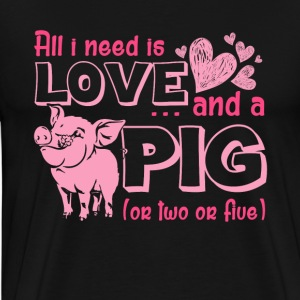 All I Need Is Love And A Pig Tee Shirt - Men's Premium T-Shirt