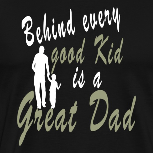 Behind every Good Kid Is A Great Dad - Fathers day - Men's Premium T-Shirt