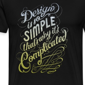 Design is so simple thats why it's complicated - Men's Premium T-Shirt