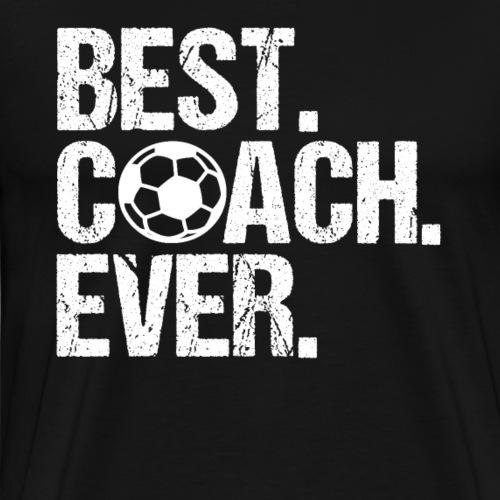 Best. Coach. Ever. Soccer Coach - Men's Premium T-Shirt
