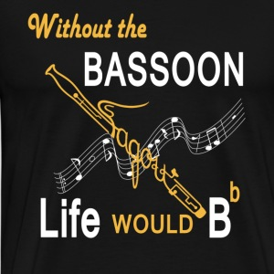 Without The Bassoon Shirt - Men's Premium T-Shirt