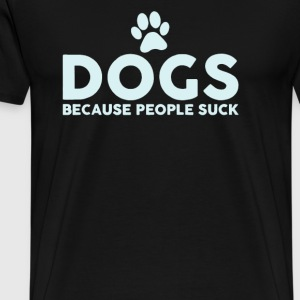 dogs because people suck - Men's Premium T-Shirt