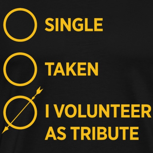 Relationship Status: I Volunteer as Tribute - Men's Premium T-Shirt
