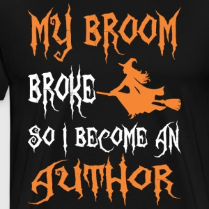 My Broom Broke So I Become An Author - Men's Premium T-Shirt