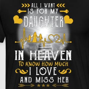 All I want is for my daughter in heaven - Men's Premium T-Shirt
