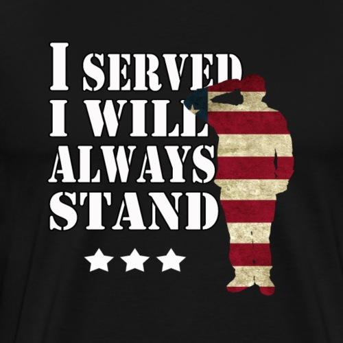 I served I will always stand. - Men's Premium T-Shirt