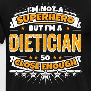 Not A Superhero But A Dietician. Close Enough. - Men's Premium T-Shirt