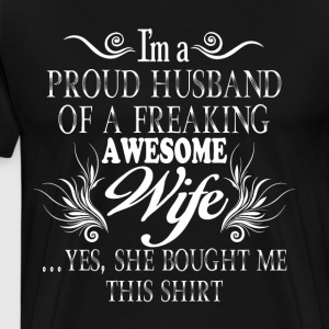 Proud Husband Of A Freaking Awesome Wife T Shirt - Men's Premium T-Shirt