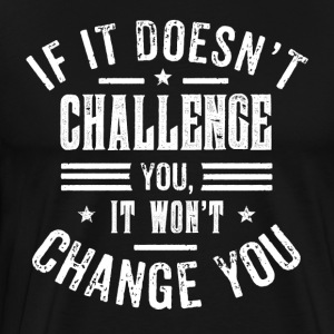 Motivational Shirt: If it doesn't challenge you - Men's Premium T-Shirt