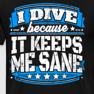 I Dive Because It Keeps Me Sane Diving T-shirt - Men's Premium T-Shirt