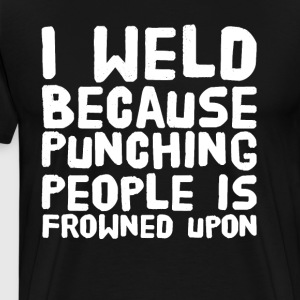 I weld because punching people is frowned upon - Men's Premium T-Shirt