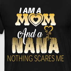 I Am A Mom And A Nana Nothing Scares Me T Shirt - Men's Premium T-Shirt