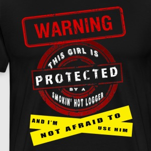 Girl Is Protected By A Smokin' Hot Logger T Shirt - Men's Premium T-Shirt