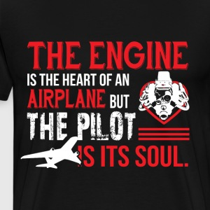 The Engine Is The Heart Of An Airplane T Shirt - Men's Premium T-Shirt