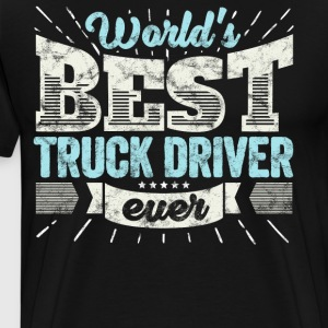 Worlds Best Truck Driver Ever Funny Gift - Men's Premium T-Shirt