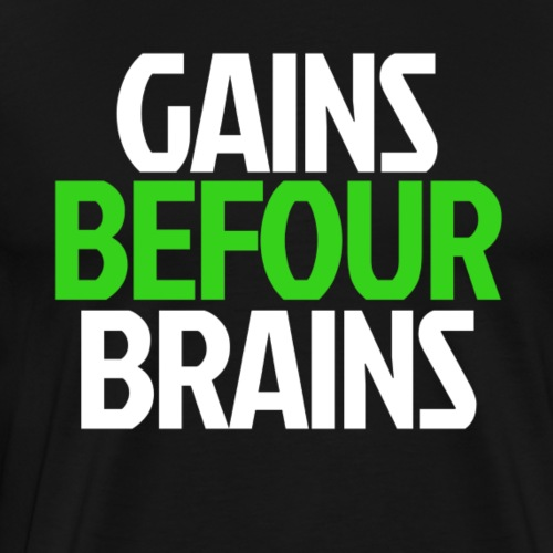 Gains Before Brains (Green) - Men's Premium T-Shirt