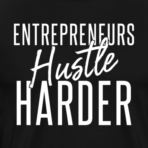 Entrepreneurs Hustle Harder - Men's Premium T-Shirt