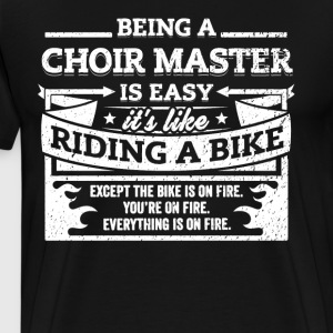 Choir Master Shirt: Being A Choir Master Is Easy - Men's Premium T-Shirt
