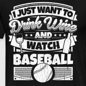 I just want to drink wine and watch baseball shirt - Men's Premium T-Shirt