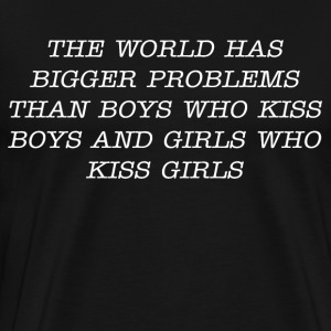 The world has bigger problems than boys who kiss - Men's Premium T-Shirt