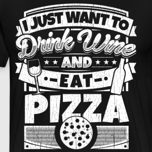 I just want to drink wine and eat pizza shirt - Men's Premium T-Shirt