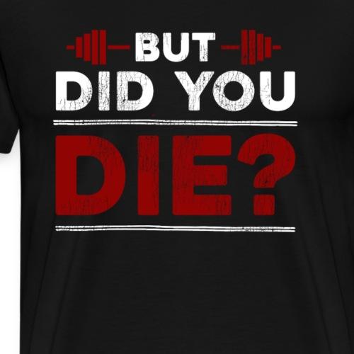 But Did You Die - Men's Premium T-Shirt