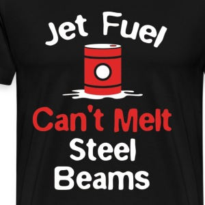 FUNNY JET FUEL CANT MELT STEEL BEAMS T SHIRT - Men's Premium T-Shirt