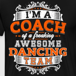 I'm a coach of a freaking awesome dancing team - Men's Premium T-Shirt