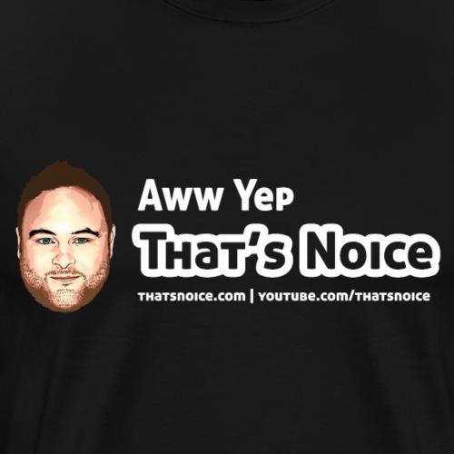 Aww Yep That's Noice - Men's Premium T-Shirt