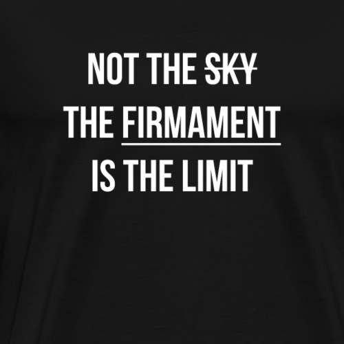 Not the sky, the firmament is the limit - Men's Premium T-Shirt