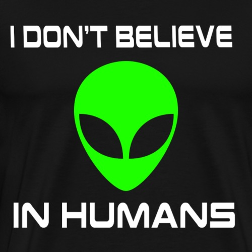 I Don't Believe in Humans - Aliens - Men's Premium T-Shirt