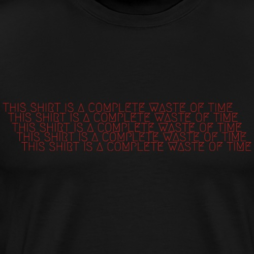 This Shirt is a Complete Waste of Time - Men's Premium T-Shirt