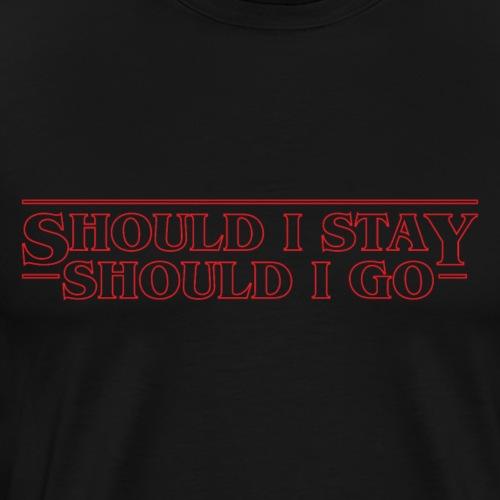 Should I Stay or Should I Go - Men's Premium T-Shirt