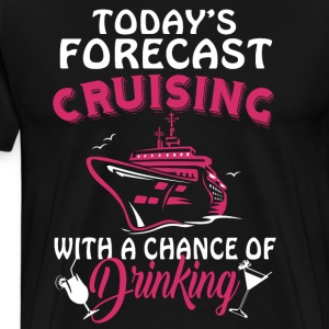 Forecast Cruising And Drinking T Shirt - Men's Premium T-Shirt