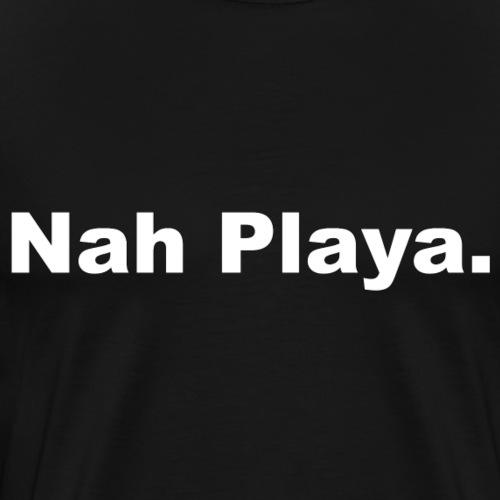 Nah Playa - Men's Premium T-Shirt