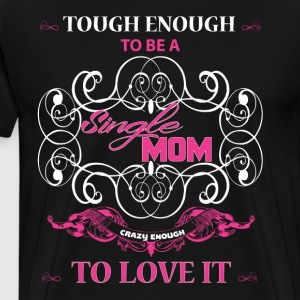 Tough Enough To Be A Single Mom T Shirt - Men's Premium T-Shirt