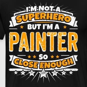 Not A Superhero But A Painter. Close Enough. - Men's Premium T-Shirt